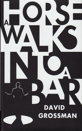 A Horse Walks Into A Bar by Davod Grossman
