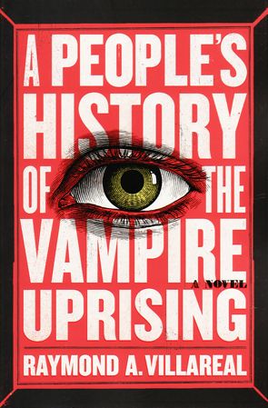 A People's History of the Vampire Uprising by Raymond A.Villareal