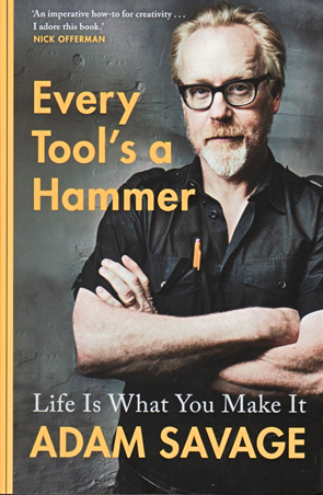 Every Tool's a Hammer by Adam Savage