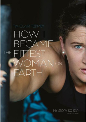 How I Became the Fittest Woman on Earth by Tia-Clare Toomey