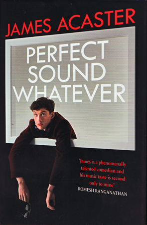 Perfect Sound Whatever by James Acaster