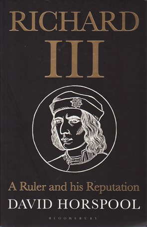 Richard III: A Ruler and his Reputation by David Horspool