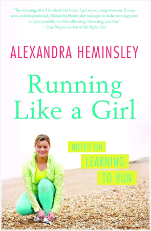 Running Like a Girl by Alexandra Heminsley