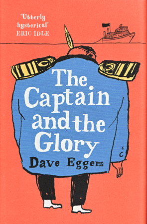 The Captain and the Glory bby Dave Eggers