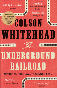 The Underground Railway by Colson Whitehead