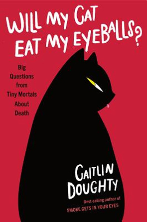 Will My Cat Eat My Eyeballs? byb Caitlin Doughty